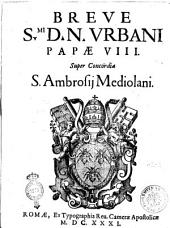 Breue s.mi d. n. Vrbani papæ 8. Super concordia S. Ambrosij Mediolani