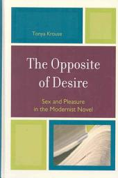 The Opposite of Desire: Sex and Pleasure in the Modernist Novel
