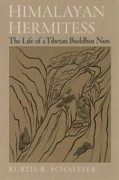 Himalayan Hermitess : The Life of a Tibetan Buddhist Nun: The Life of a Tibetan Buddhist Nun