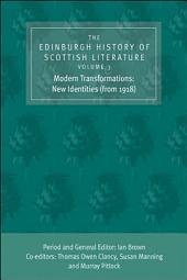 The Edinburgh History of Scottish Literature: Modern Transformations: New Identities (from 1918)
