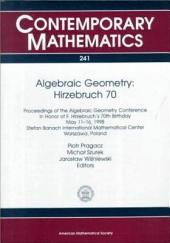 Algebraic Geometry, Hirzebruch 70: Proceedings of the Algebraic Geometry Conference in Honor of F. Hirzebruch's 70th Birthday, May 11-16, 1998, Stefan Banach International Mathematical Center, Warszawa, Poland