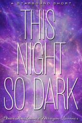 This Night So Dark: A Starbound Short