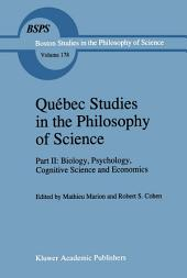 Québec Studies in the Philosophy of Science: Part II: Biology, Psychology, Cognitive Science and Economics Essays in Honor of Hugues Leblanc
