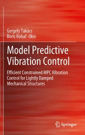 Model Predictive Vibration Control: Efficient Constrained MPC Vibration Control for Lightly Damped Mechanical Structures