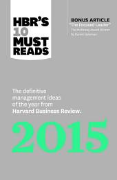 "HBR's 10 Must Reads 2015: The Definitive Management Ideas of the Year from Harvard Business Review (with bonus article ""The Focused Leader,"" the McKinsey AwardÐwinner by Daniel Goleman)"