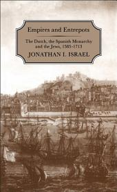 Empires and Entrepots: Dutch, the Spanish Monarchy and the Jews, 1585-1713