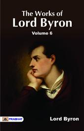 The Works of Lord Byron. Vol. 6