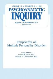Multiple Personality Disorder: Psychoanalytic Inquiry, 12.1