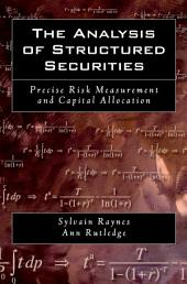 The Analysis of Structured Securities : Precise Risk Measurement and Capital Allocation: Precise Risk Measurement and Capital Allocation