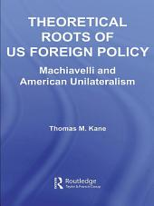 Theoretical Roots of US Foreign Policy: Machiavelli and American Unilateralism