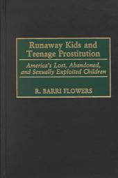 Runaway Kids and Teenage Prostitution: America's Lost, Abandoned, and Sexually Exploited Children