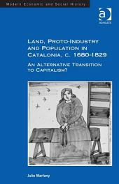 Land, Proto-Industry and Population in Catalonia, c. 1680-1829: An Alternative Transition to Capitalism?