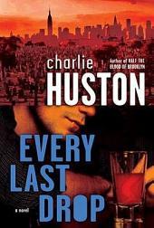 Every Last Drop: A Novel