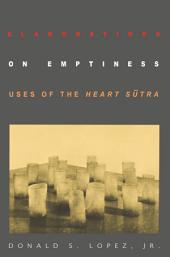 Elaborations on Emptiness: Uses of the Heart Sūtra