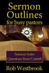 Sermon Outlines for Busy Pastors: Questions from Corinth Series