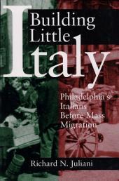 Building Little Italy: Philadelphia's Italians Before Mass Migration