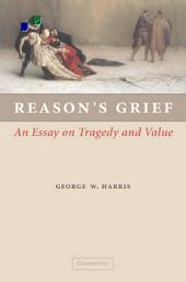 Reason's Grief: An Essay on Tragedy and Value