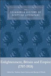 The Edinburgh History of Scottish Literature: Enlightenment, Britain and Empire (1707-1918)