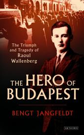 The Hero of Budapest: The Triumph and Tragedy of Raoul Wallenberg