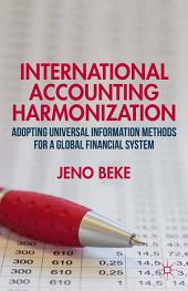 International Accounting Harmonization: Adopting Universal Information Methods for a Global Financial System