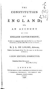 The Constitution of England ; Or, an Account of the English Government ; in which it is Compared, Both with the Republican Form of Government , and the Other Monarchies in Europe