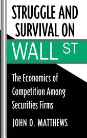 Struggle and Survival on Wall Street : The Economics of Competition among Securities Firms: The Economics of Competition among Securities Firms