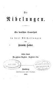 Die Nibelungen: ein deutsches Trauerspiel in drei Abtheilungen, Bände 1-2