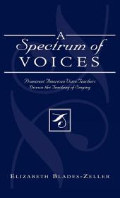A Spectrum of Voices: Prominent American Voice Teachers Discuss the Teaching of Singing