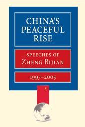 China's Peaceful Rise: Speeches of Zheng Bijian, 1997-2005
