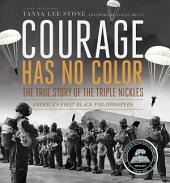 Courage Has No Color - The True Story of the Triple Nickles: America's First Black Paratroopers
