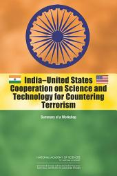 India-United States Cooperation on Science and Technology for Countering Terrorism:: Summary of a Workshop