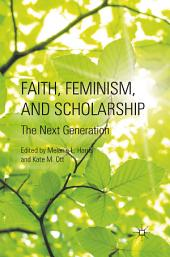 Faith, Feminism, and Scholarship: The Next Generation
