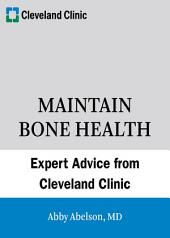 Maintain Bone Health: Expert Advice from the Cleveland Clinic