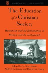 The Education of a Christian Society: Humanism and the Reformation in Britain and the Netherlands