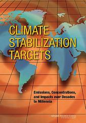 Climate Stabilization Targets:: Emissions, Concentrations, and Impacts over Decades to Millennia