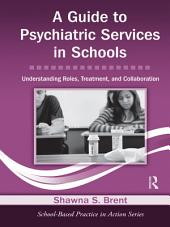 A Guide to Psychiatric Services in Schools: Understanding Roles, Treatment, and Collaboration
