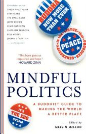 Mindful Politics: A Buddhist Guide to Making the World a Better Place