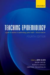 Teaching Epidemiology: A guide for teachers in epidemiology, public health and clinical medicine: Edition 4