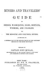 Miners and Travelers' Guide to Oregon, Washington, Idaho, Montana, Wyoming, and Colorado: Via the Missouri and Columbia Rivers. Accompanied by a General Map of the Mineral Region of the Northern Sections of the Rocky Mountains