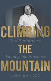 Climbing the Mountain: The Performer's Journey into Presence