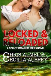 Locked & Reloaded: A Romantic Suspense Novel in the Countermeasure Series