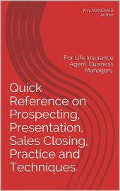 Selling Life Insurance: Quick Reference on Prospecting, Presentation, Sales Closing Practice and Techniques For Life Insurance Agent, Business Manager