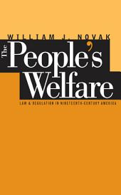 The People's Welfare: Law and Regulation in Nineteenth-Century America