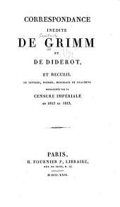 Correspondance inédite de Grimm et de Diderot, et recueil de lettres, poésies, morceaux et fragmens retranchés par la censure impériale en 1812 et 1813