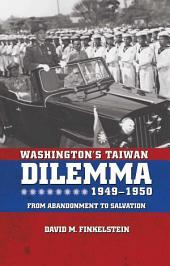 Washington's Taiwan Dilemma, 1949-1950: From Abandonment to Salvation