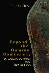 Beyond the Qumran Community: The Sectarian Movement of the Dead Sea Scrolls