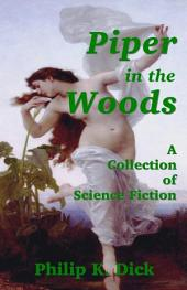 Piper in the Woods - A Collection of Science Fiction by Philip K. Dick