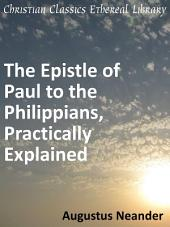 The Scriptural Expositions of Dr. Augustus Neander: I. The Epistle of Paul to the Philippians, Practically Explained.