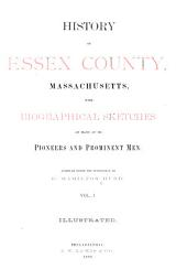 History of Essex County, Massachusetts: With Biographical Sketches of Many of Its Pioneers and Prominent Men, Volume 1
