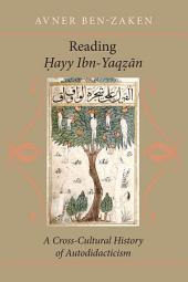 Reading <i>Ḥ</i> <i>ayy Ibn-Yaq</i> <i>ẓ</i> <i>ān</i>: A Cross-Cultural History of Autodidacticism